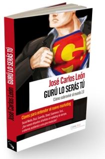 Libro Gurú lo serás tú l Cómo sobrevivir al mundo 2.0 de Jose Carlos León